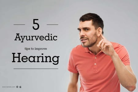 Five Ayurvedic Tips To Improve Hearing - By Dr  Vaidic Chikitsa
