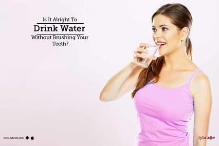 Is It Alright To Drink Water Without Brushing Your Teeth