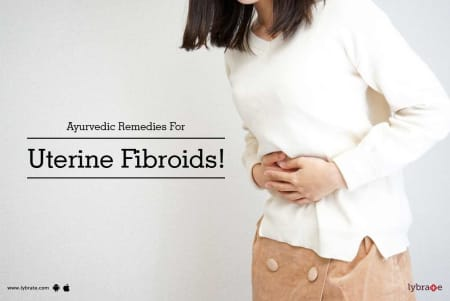 Ayurvedic Remedies For Uterine Fibroids! - By Dr  Jaspreet