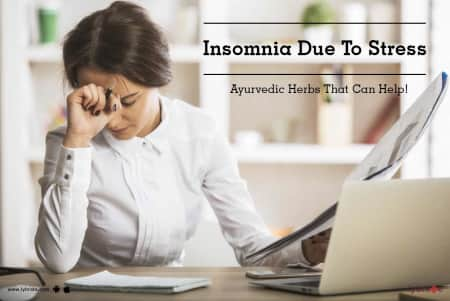 Insomnia Due To Stress - Ayurvedic Herbs That Can Help! - By Dr