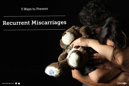 5 Ways to Prevent Recurrent Miscarriages - By Dr  Madhumita