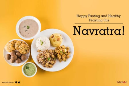 Happy Fasting and Healthy Feasting this Navratra! - By Dr