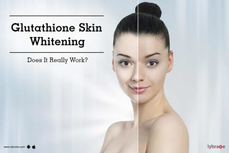 Glutathione Skin Whitening: Does It Really Work? - By Dr