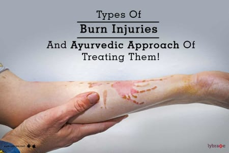 Types Of Burn Injuries And Ayurvedic Approach Of Treating
