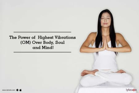 The Power of Highest Vibrations (OM) Over Body, Soul and Mind! - By