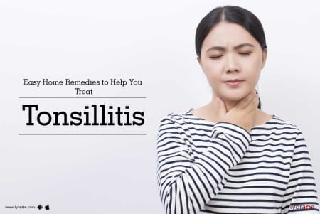 Easy Home Remedies to Help You Treat Tonsillitis - By Dr