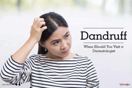 Dandruff - When Should You Visit a Dermatologist - By Dr