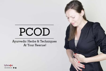 PCOD - Ayurvedic Herbs & Techniques At Your Rescue! - By Dr