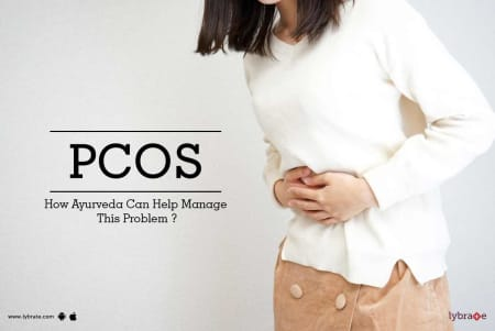 PCOS - How Ayurveda Can Help Manage This Problem ? - By Dr