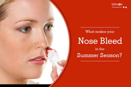What makes your nose bleed in the summer season? - By Dr  Anil Arora