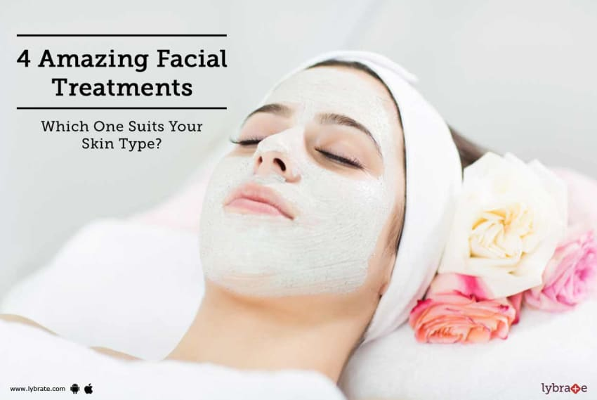 4 Amazing Facial Treatments - Which One Suits Your Skin Type
