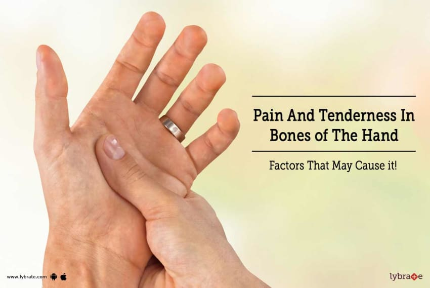 Pain And Tenderness In Bones Of The Hand Factors That May Cause It