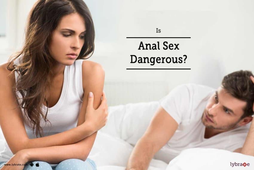 When is anal sex in guys dangerous