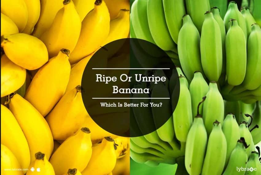 Ripe Or Unripe Banana - Which ...