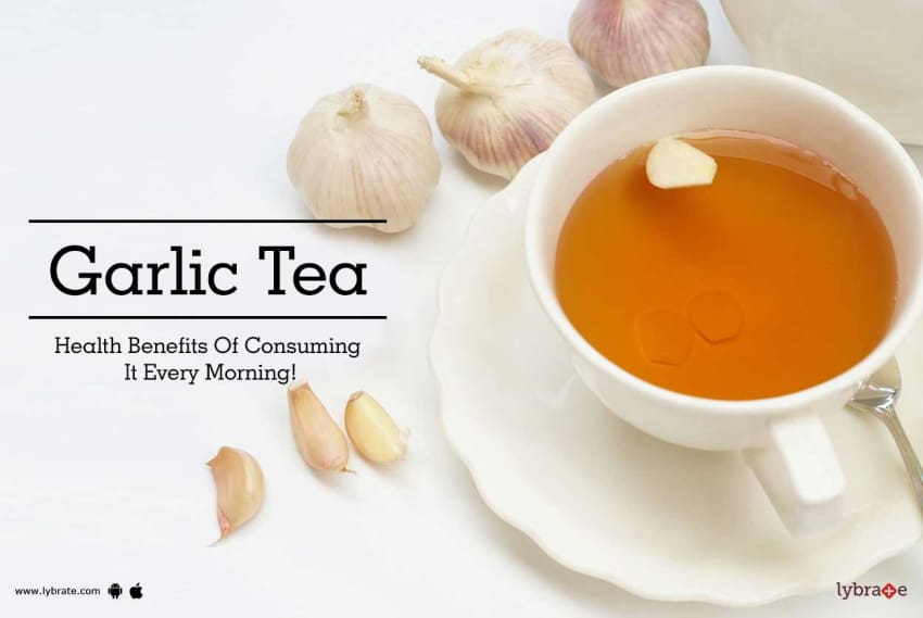 garlic tea health benefits of consuming it every morning by