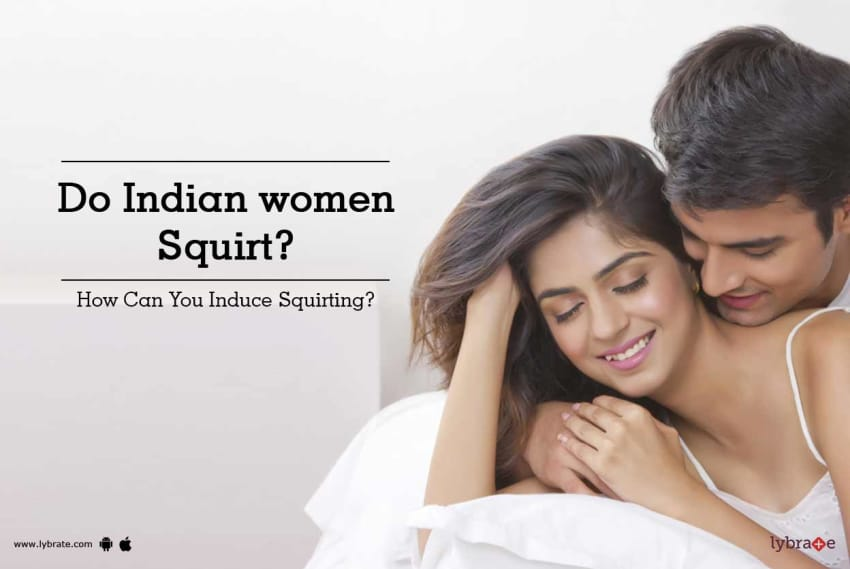 Do Indian Women Squirt How Can You Induce Squirting