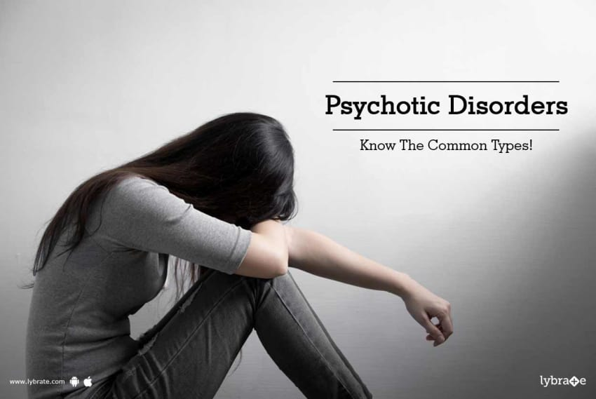 psychotic disorders know the common types by dr shruti kirti