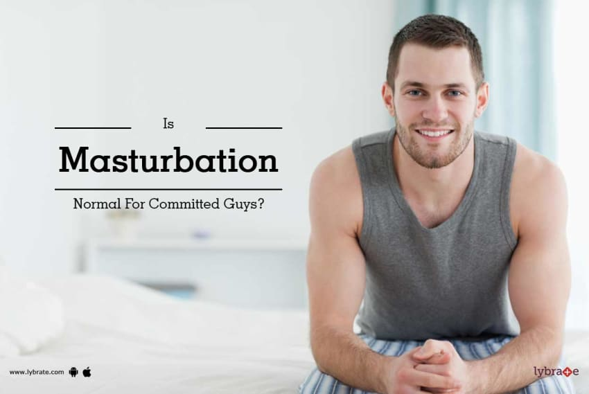 Is Masturbation Normal For Committed Guys