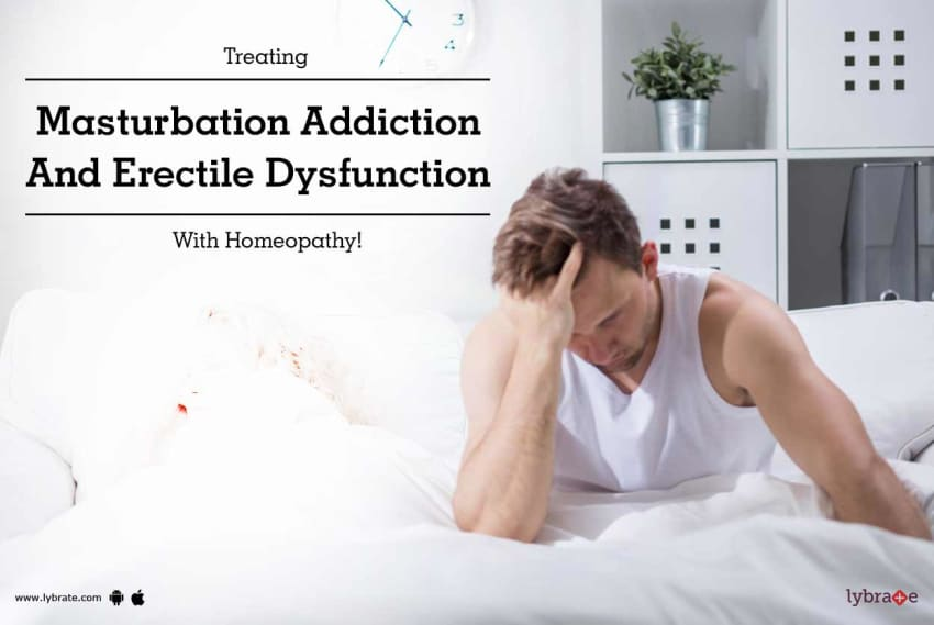 Treating Masturbation Addiction And Erectile Dysfunction With Homeopathy