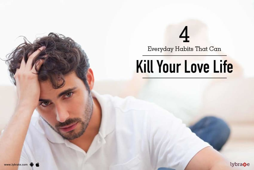 4 Everyday Habits That Can Kill Your Love Life